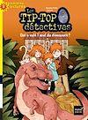 Télécharger le livre :  Les Tip Top détectives - Qui a volé l'oeuf du dinosaure ? CP/CE1 6/7 ans