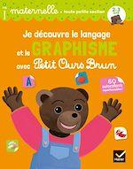Téléchargez le livre :  Je découvre le langage et le graphisme avec Petit Ours Brun - toute petite section