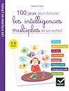 100 activités pour stimuler les intelligences multiples de son enfant 3-6 ans