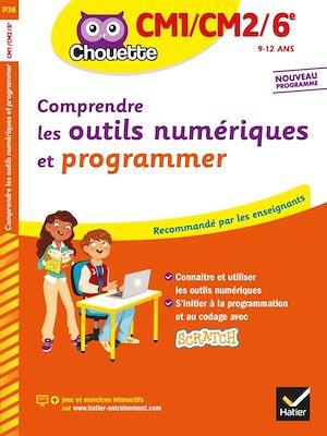 Comprendre les outils numériques et programmer, CM1-CM2-6e, 9-12 ans : nouveaux programmes