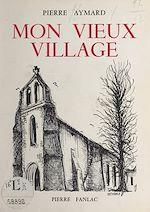 Téléchargez le livre :  Mon vieux village
