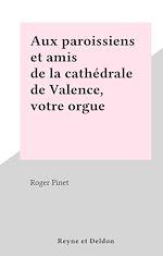 Download this eBook Aux paroissiens et amis de la cathédrale de Valence, votre orgue