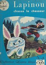 Téléchargez le livre :  Lapinou chasse le chasseur
