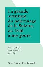Téléchargez le livre :  La grande aventure du pèlerinage de la Salette, de 1846 à nos jours