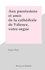 Téléchargez le livre :  Aux paroissiens et amis de la cathédrale de Valence, votre orgue