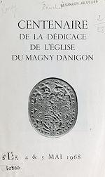 Download this eBook Centenaire de la dédicace de l'église du Magny Danigon, 4 et 5 mai 1968