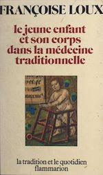 Download this eBook Le jeune enfant et son corps dans la médecine traditionnelle