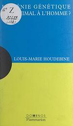 Download this eBook Le génie génétique de l'animal à l'homme ?