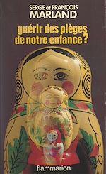 Download this eBook Guérir des pièges de notre enfance ?