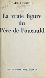 Download this eBook La vraie figure du Père de Foucauld