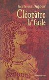 Cléopâtre, la fatale