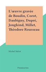 Download this eBook L'œuvre gravée de Boudin, Corot, Daubigny, Dupré, Jongkind, Millet, Théodore Rousseau
