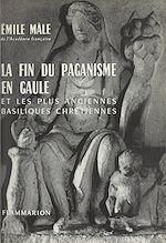 Download this eBook La fin du paganisme en Gaule et les plus anciennes basiliques chrétiennes