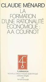Download this eBook La formation d'une rationalité économique, A. A. Cournot