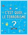 Télécharger le livre :  C'est quoi, le terrorisme?