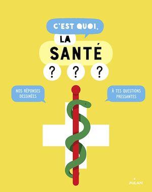 C'est quoi, la santé ? : nos réponses dessinées à tes questions pressantes