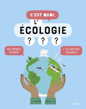 Image de couverture (C'est quoi, l'écologie ? : nos réponses dessinées à tes questions pressantes)
