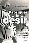 Télécharger le livre :  Fabriquer le désir. Histoire de la mode de l'Antiquité à nos jours