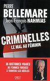 Télécharger le livre :  Criminelles : le mal au féminin - 40 histoires vraies de femmes tueuses à travers les siècles