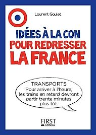 Téléchargez le livre :  Le Petit livre - Idées à la con pour redresser la France