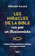 Download this eBook Les Miracles de la Bible vus par un illusionniste - Techniques d'illusion et phénomènes scientifiques pour expliquer le surnaturel