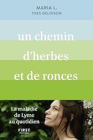 Téléchargez le livre :  Un chemin d'herbes et de ronces. La maladie de Lyme au quotidien