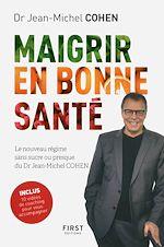 Download this eBook Maigrir en bonne santé - le nouveau régime du Dr Jean-Michel Cohen