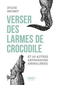 Téléchargez le livre :  Verser des larmes de crocodile et 99 autres expressions animalières