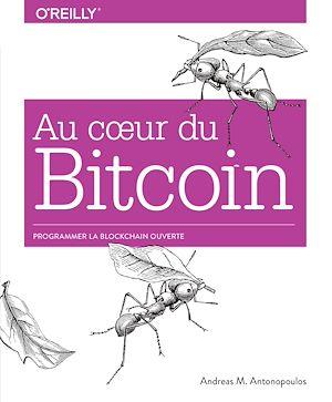 Téléchargez le livre :  Au coeur du Bitcoin - Programmer la Blockchain ouverte - collection O'Reilly