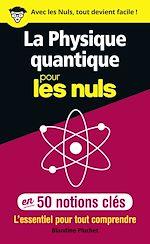 Download this eBook La physique quantique pour les Nuls en 50 notions clés - L'essentiel pour tout comprendre