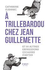 Download this eBook A trillebardou chez Jean Guillemette ! Et 99 expressions cocasses d'antan