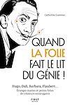 Télécharger le livre :  Quand la folie fait le lit du génie! Hugo, Dali, Barbara, Flaubert... Etranges manies et petites folies de créateurs extravagants