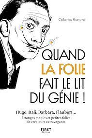 Téléchargez le livre :  Quand la folie fait le lit du génie! Hugo, Dali, Barbara, Flaubert... Etranges manies et petites folies de créateurs extravagants