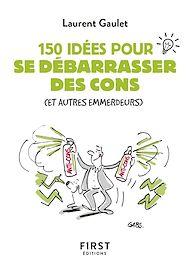 Téléchargez le livre :  Petit livre de - 150 idées pour se débarrasser des cons