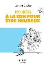 Téléchargez le livre :  150 idées à la con pour être heureux
