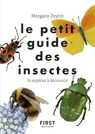 Téléchargez le livre :  Le petit guide des insectes - 70 espèces à découvrir