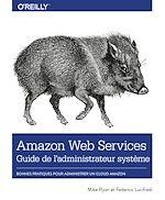 Téléchargez le livre :  Amazon Web Service Guide de l'administrateur - Les bonnes pratiques pour administrer le cloud d'Amazon - collection O'Reilly