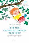 Télécharger le livre :  À l'école comme un poisson dans l'eau - Favoriser l'épanouissement de votre enfant à l'école