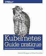 Download this eBook Guide pratique de Kubernetes - L'art de construire des conteneurs d'applications - collection O'Reilly