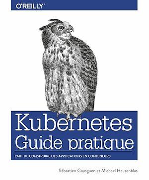 Téléchargez le livre :  Guide pratique de Kubernetes - L'art de construire des conteneurs d'applications - collection O'Reilly