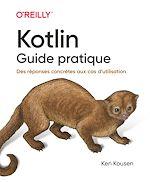 Download this eBook Kotlin les fondamentaux - Une approche concrète pour tous les cas pratiques - collection O'Reilly -