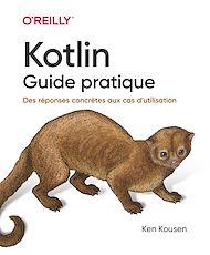 Téléchargez le livre :  Kotlin les fondamentaux - Une approche concrète pour tous les cas pratiques - collection O'Reilly -