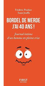 Téléchargez le livre :  Bordel de merde j'ai 40 ans - Journal intime d'un homme en pleine crise