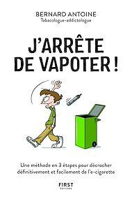 Téléchargez le livre :  J'arrête de vapoter ! La méthode en 3 étapes pour décrocher définitivement et facilement de l'e-cigarette