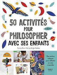 Téléchargez le livre :  50 activités pour philosopher avec ses enfants de 6 à 12 ans, des ateliers ludiques pour réfléchir et créer ensemble