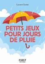 Download this eBook Le Petit Livre des Petits jeux pour jours de pluie : pour vous occuper et vous divertir lors que le mauvais temps est au rendez-vous !