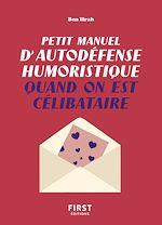 Download this eBook Petit manuel d'autodéfense humoristique quand on est célibataire - Un guide de survie pour en finir avec la dictature du couple et pour toujours avoir le dernier mot !