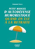 Download this eBook Petit manuel d'autodéfense humoristique quand on est à la retraite - Un petit livre pour faire taire les rageux et profiter de la belle vie !