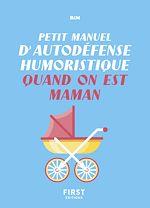 Download this eBook Petit manuel d'autodéfense humoristique quand on est maman - Un guide de survie pour en finir avec les conseils malvenus et bien vivre sa maternité !
