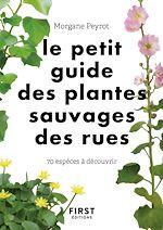 Download this eBook Le petit guide des plantes sauvages des rues : 70 espèces à découvrir
